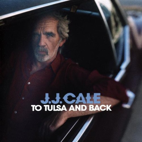J. J. Cale «To Tulsa And Back»